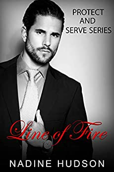 Line of Fire (Protect and Serve Book 4) by [Nadine  Hudson]