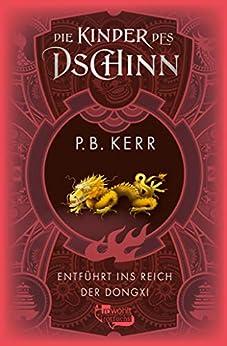 Die Kinder des Dschinn: Entführt ins Reich der Dongxi (German Edition) by [P. B. Kerr, Bettina Münch]