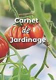 CARNET DE JARDINAGE: Carnet du jardinier à remplir | Pour tous les jardiniers débutants ou experts, voulant noter l'évolution de leurs semis ou ... | Taille idéale 17 x 25 cm et 120 pages