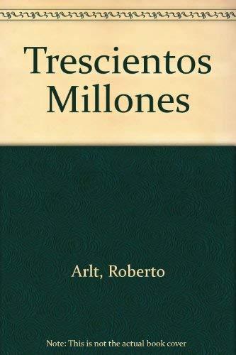 Trescientos millones de Roberto Arlt