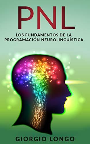 PNL: Los fundamentos de la programación neurolingüística