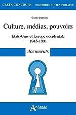 Culture, médias, pouvoirs - Etats-Unis et Europe occidentale 1945-1991 de Claire Blandin