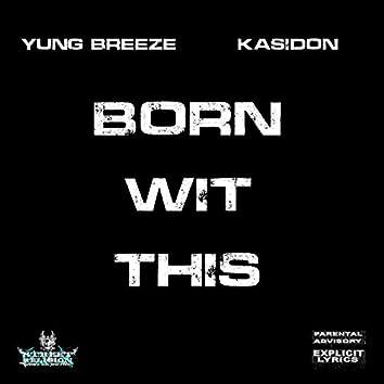 Born Wit This (feat. Kasidon)