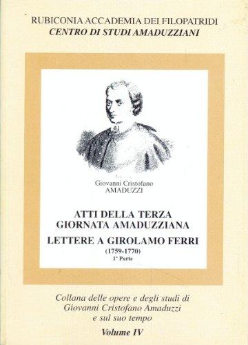 Atti della terza giornata amaduzziana - Lettere a Girolamo Ferri 1759-1770. Vol IV