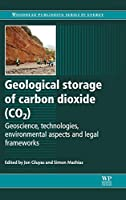 Geological Storage of Carbon Dioxide (CO2): Geoscience, Technologies, Environmental Aspects and Legal Frameworks (Woodhead Publishing Series in Energy)