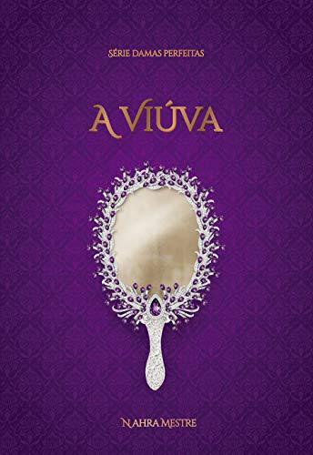 A Viúva: Série Damas Perfeitas - Livro 3
