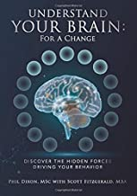 Understand Your Brain: For a Change: Discover the Hidden Forces Driving Your Behavior (Using Your Brain)