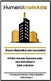 Numero Uno In Asta: Essere Secondi è una tua scelta!: Il primo manuale operativo sulle Aste Immobiliari e saldo e stralcio.