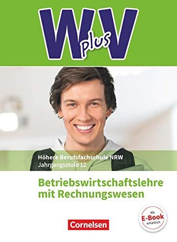 Wirtschaft für Fachoberschulen und Höhere Berufsfachschulen - W plus V - Berufsfachschule (FHR) Nordrhein-Westfalen Neubearbeitung - Band 2: 12. Jahrgangsstufe: BWL mit Rechnungswesen - Schülerbuch