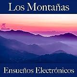 Los Montañas: Ensueños Electrónicos - La Mejor Música Para Descansarse