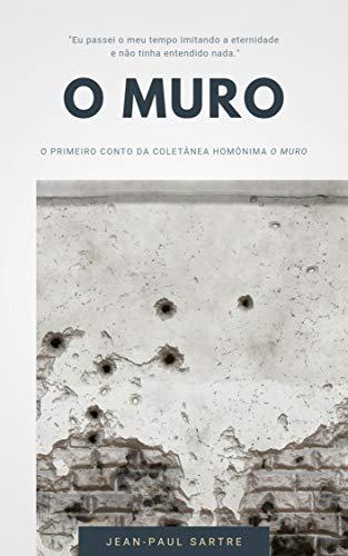 """O Muro (""""O Muro"""" Coletânea de Contos de Sartre Livro 1)"""