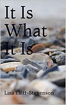 It Is What It Is by [Lisa Taitt-Stevenson, Lisa Taitt]