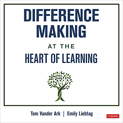 Difference Making at the Heart of Learning Audiobook By Tom Vander Ark, Emily Liebtag cover art