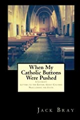 When My Catholic Buttons Were Pushed: A Layman's Letters, Guest Columns, Web Postings Paperback