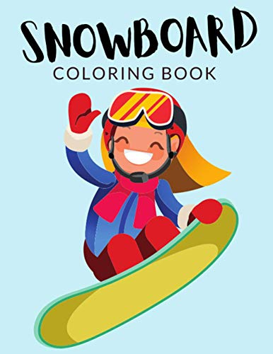 Snowboard Coloring Book: Snowboard Coloring Pages For Preschoolers, Over 30 Pages to Color, Perfect Snowboarding Coloring Books for boys, girls, and kids of ages 4-8 and up - Hours Of Fun Guaranteed!