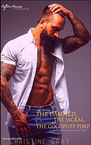 THE DAMNED, THE JACKAL, AND THE COCOPUFF PIMP: Case File:04; A Keagan Handcuffs and Lace Mystery