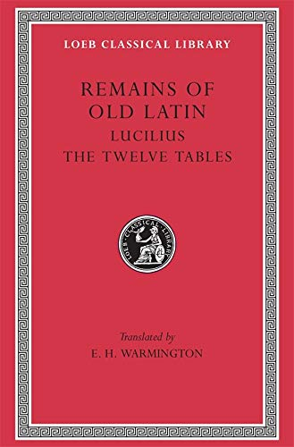 Remains of Old Latin, Volume III, The Law of the Twelve Tables (Loeb Classical Library No. 329)