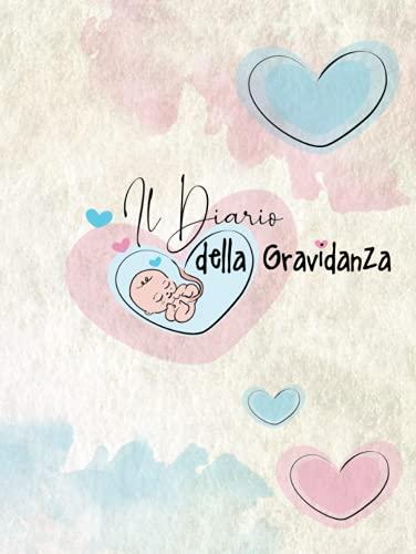 Il Diario della Gravidanza: A COLORI - Il Regalo perfetto per la Futura Mamma, per Organizzare e Ricordare tutti i momenti prima della Nascita