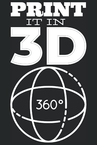 Imprímalo en 3D: Diario para impresión 3D y modelado con impresora 3D para entusiastas de la impresión 3D, geeks, expertos en modelado, fanáticos de la tecnología o cuaderno nerds