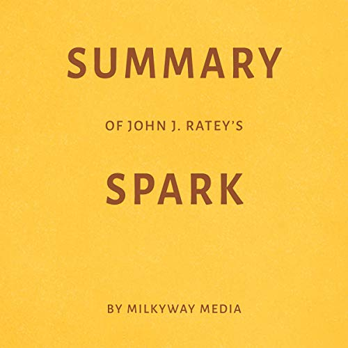 Summary of John J. Ratey's Spark by Milkyway Media cover art