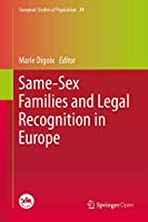 Same-Sex Families and Legal Recognition in Europe (European Studies of Population (24))