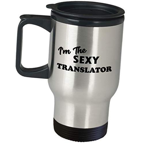 Gifts for Translator Travel Mug - Im The Sexy Translator - Insulated Coffee Tumbler Funny Cute Gag Appreciation Idea Translate Translation Language Interpreter Certified Licensed Bilingual