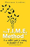 The T.I.M.E. Method(TM)️: - A no bullsh*t guide to creating an abundance of time