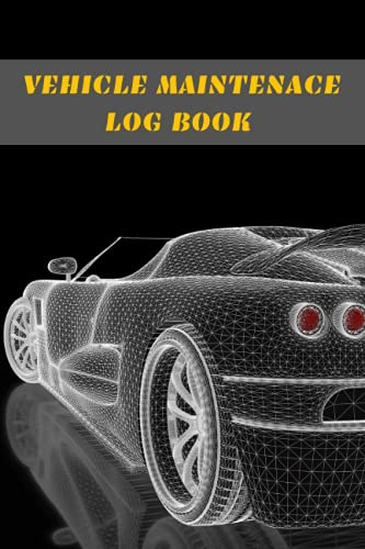 VEHICLE MAINTENANCE LOG BOOK: Keep Track of Every Detail: Insurance...