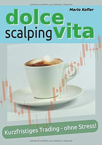 Dolce Vita Scalping: Kurzfristiges Trading - ohne Stress!