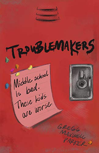Troublemakers by [Gregg Maxwell Parker]