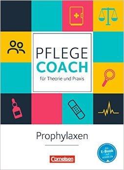 In guten Händen - Pflege-Coach für Theorie und Praxis: Prophylaxen: Fachbuch ( Juni 2015 )