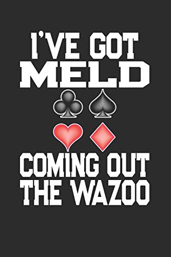 I\'ve Got Meld Coming Out The Wazoo: Playing Card Game Blank Lined Journal
