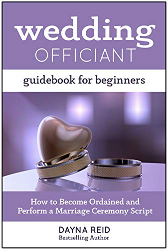 Wedding Officiant Guidebook For Beginners: How to Become Ordained and  Perform a Marriage Ceremony Script