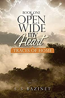 Traces Of Home (OPEN WIDE MY HEART Book 1) by [S. S. Bazinet]