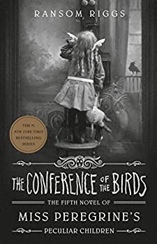 The Conference of the Birds  Miss Peregrine s Peculiar Children
