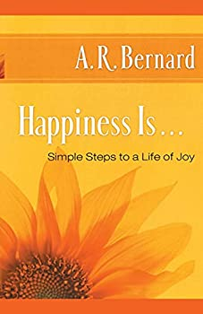Happiness Is     Simple Steps to a Life of Joy