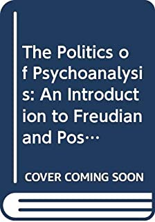 The Politics of Psychoanalysis: An Introduction to Freudian and Post-Freudian Theory