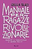 Manuale per ragazze rivoluzionarie: Perché il femminismo ci...