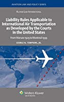 Liability Rules Applicable to International Air Transportation As Developed By The Courts in the United States: From Warsaw 1929 to Montreal 1999 (Aviation Law and Policy Series)