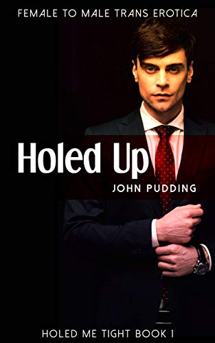 Holed Up: Female to Male Trans Erotica (Holed Me Tight Book 1) (English Edition)