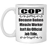 Funny Saying Because Badass Cop Isn't an Official Job Title - Taza de café (11 oz)
