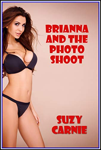 BRIANNA AND THE PHOTO SHOOT (A Tale of Sexual Awakening): An Explicit Erotica Story (English Edition)