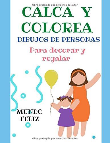 CALCA Y COLOREA. DIBUJOS DE PERSONAS: LÁMINAS PARA DECORAR Y REGALAR