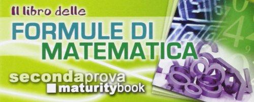 Il libro delle formule di matematica. Formulario completo portatile. Per l'esame di maturità