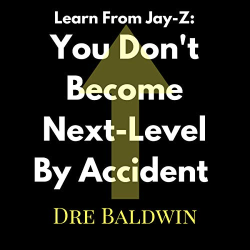 Learn From Jay-Z: You Don't Become Next-Level by Accident audiobook cover art