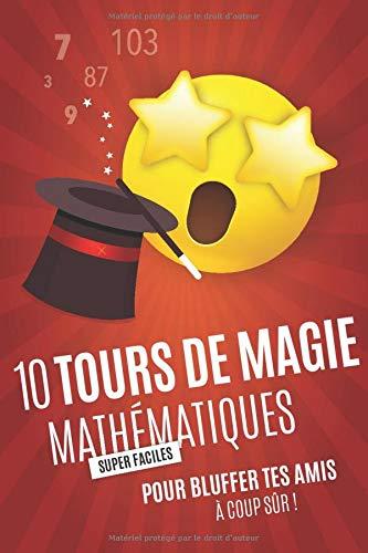 10 TOURS DE MAGIE MATHÉMATIQUES (super faciles) pour bluffer tes amis à coup sûr!: Livre de magie pour enfants à partir de 12 ans