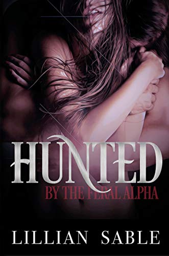 Hunted by the Feral Alpha (Feral Alphas Book 1)
