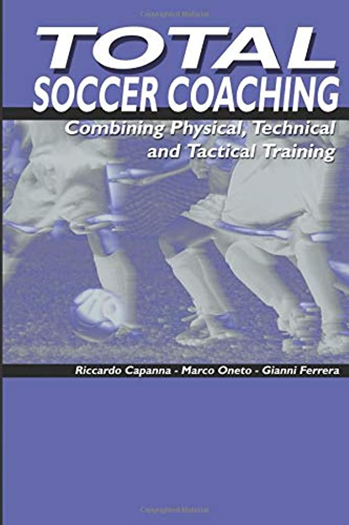 Total Soccer Coaching: Combining Physical, Technical and Tactical Training