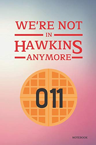 We're Not In Hawkins Anymore Notebook: Stranger Things Quotes - Waffle Eleven (Two Tone Cover Books) 6x9