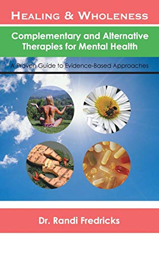 Compare Textbook Prices for Healing and Wholeness: Complementary and Alternative Therapies for Mental Health 1st Edition ISBN 9781434383372 by Randi Fredricks